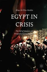 Egypt in Crisis - The Fall of Islamism and Prospects of Democratization (ISBN: 9783319560199)