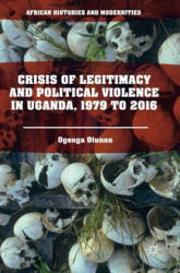 Crisis of Legitimacy and Political Violence in Uganda, 1979 to 2016 (ISBN: 9783319560465)