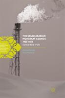 Saudi Arabian Monetary Agency, 1952-2016 - Central Bank of Oil (ISBN: 9783319552170)