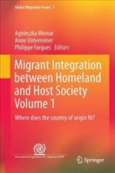 Migrant Integration Between Homeland and Host Society Volume 1 - Agnieszka Weinar, Anne Unterreiner, Philippe Fargues (ISBN: 9783319561745)
