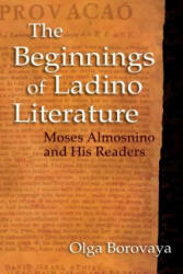 Beginnings of Ladino Literature - Moses Almosnino and His Readers (ISBN: 9780253025524)