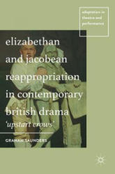 Elizabethan and Jacobean Reappropriation in Contemporary British Drama - 'Upstart Crows' (ISBN: 9781137444523)