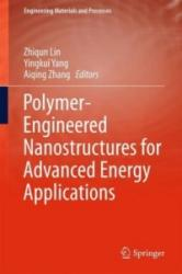 Polymer-Engineered Nanostructures for Advanced Energy Applications - Zhiqun Lin, Yingkui Yang, Aiqing Zhang (ISBN: 9783319570020)