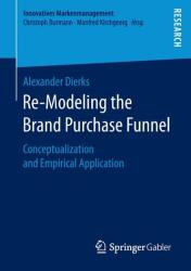 Re-Modeling the Brand Purchase Funnel - Conceptualization and Empirical Application (ISBN: 9783658178215)
