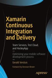 Xamarin Continuous Integration and Delivery - Team Services, Test Cloud, and HockeyApp (ISBN: 9781484227152)