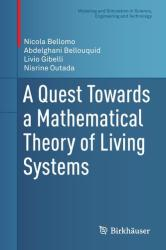 Quest Towards a Mathematical Theory of Living Systems - Nicola Bellomo, Abdelghani Bellouquid, Livio Gibelli, Nisrine Outada (ISBN: 9783319574356)