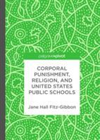 Corporal Punishment, Religion, and United States Public Schools (ISBN: 9783319574479)