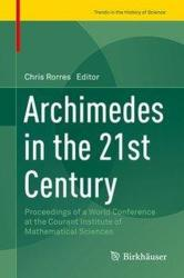 Archimedes in the 21st Century - Proceedings of a World Conference at the Courant Institute of Mathematical Sciences (ISBN: 9783319580586)