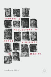 Towards a Philosophy of Narco Violence in Mexico (ISBN: 9781137526533)