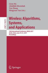 Wireless Algorithms, Systems, and Applications - 12th International Conference, WASA 2017, Guilin, China, June 19-21, 2017, Proceedings (ISBN: 9783319600321)