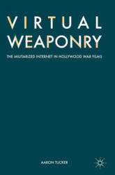 Virtual Weaponry - The Militarized Internet in Hollywood War Films (ISBN: 9783319601977)