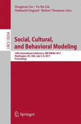 Social, Cultural, and Behavioral Modeling - 10th International Conference, SBP-BRiMS 2017, Washington, DC, USA, July 5-8, 2017, Proceedings (ISBN: 9783319602394)
