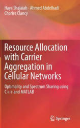Resource Allocation with Carrier Aggregation in Cellular Networks - Haya Shajaiah, Ahmed Abdelhadi, Charles Clancy (ISBN: 9783319605395)