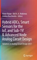 Hybrid ADCs, Smart Sensors for the IoT, and Sub-1V & Advanced Node Analog Circuit Design (ISBN: 9783319612843)