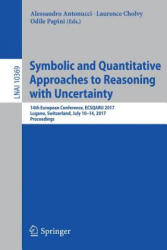 Symbolic and Quantitative Approaches to Reasoning with Uncertainty - 14th European Conference, ECSQARU 2017, Lugano, Switzerland, July 10-14, 2017, P (ISBN: 9783319615806)