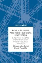 Family Business and Technological Innovation - Empirical Insights from the Italian Pharmaceutical Industry (ISBN: 9783319615950)