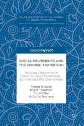 Social Movements and the Spanish Transition - Building Citizenship in Parishes, Neighbourhoods, Schools and the Countryside (ISBN: 9783319618357)