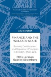 Finance and the Welfare State - Banking Development and Regulatory Principles in Sweden, 1900-2015 (ISBN: 9783319618500)