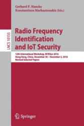 Radio Frequency Identification and IoT Security - 12th International Workshop, RFIDSec 2016, Hong Kong, China, November 30 -- December 2, 2016, Revis (ISBN: 9783319620237)