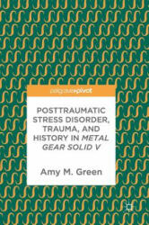 Posttraumatic Stress Disorder, Trauma, and History in Metal Gear Solid V (ISBN: 9783319627489)