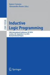Inductive Logic Programming - 26th International Conference, ILP 2016, London, UK, September 4-6, 2016, Revised Selected Papers (ISBN: 9783319633411)