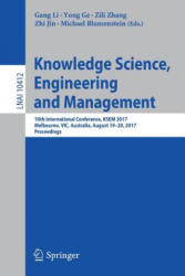 Knowledge Science, Engineering and Management - 10th International Conference, KSEM 2017, Melbourne, VIC, Australia, August 19-20, 2017, Proceedings (ISBN: 9783319635576)