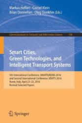 Smart Cities, Green Technologies, and Intelligent Transport Systems - 5th International Conference, SMARTGREENS 2016, and Second International Confer (ISBN: 9783319637112)