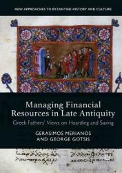 Managing Financial Resources in Late Antiquity - Greek Fathers' Views on Hoarding and Saving (ISBN: 9781137564085)