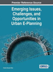 Emerging Issues, Challenges, and Opportunities in Urban E-Planning (ISBN: 9781466681507)
