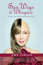 Sex, Wigs & Whispers - Love and Life with Hair Loss (ISBN: 9780986284243)