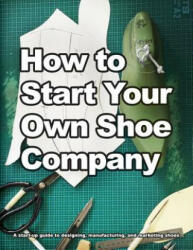How to Start Your Own Shoe Company (ISBN: 9780998707013)