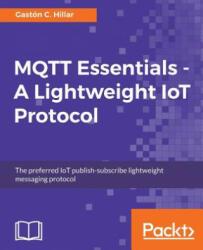 MQTT Essentials - A Lightweight IoT Protocol (ISBN: 9781787287815)