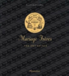 Mariage Freres French Tea: Three Centuries of Savoir-Faire - Alain Stella, Francis Hammond (2003)