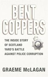 Bent Coppers - The Inside Story of Scotland Yard's Battle Against Police Corruption (2004)
