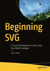 Beginning SVG - A Practical Introduction to SVG using Real-World Examples (ISBN: 9781484237595)