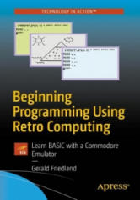 Beginning Programming Using Retro Computing - Learn BASIC with a Commodore Emulator (ISBN: 9781484241455)