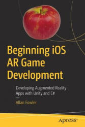 Beginning iOS AR Game Development - Developing Augmented Reality Apps with Unity and C# (ISBN: 9781484236178)
