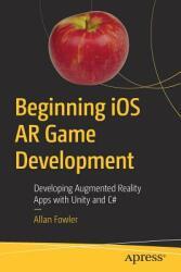 Beginning iOS AR Game Development - Allan Fowler (ISBN: 9781484236178)