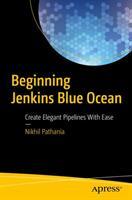 Beginning Jenkins Blue Ocean - Create Elegant Pipelines With Ease (ISBN: 9781484241578)
