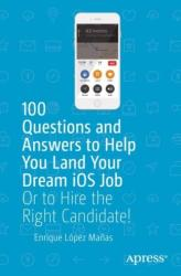 100 Questions and Answers to Help You Land Your Dream iOS Job - Or to Hire the Right Candidate! (ISBN: 9781484242728)