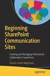 Beginning SharePoint Communication Sites - Creating and Managing Professional Collaborative Experiences (ISBN: 9781484242025)
