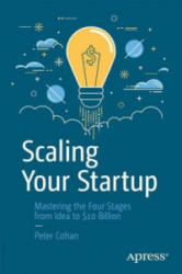 Scaling Your Startup - Mastering the Four Stages from Idea to $10 Billion (ISBN: 9781484243114)