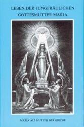 Leben der jungfrulichen Gottesmutter Maria. Geheimnisvolle Stadt Gottes / Leben der jungfrulichen Gottesmutter Maria (ISBN: 9783874491280)