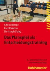Das Planspiel als Entscheidungstraining - Alfons Rempe, Kurt Klösters, Christoph Slaby (ISBN: 9783170250802)
