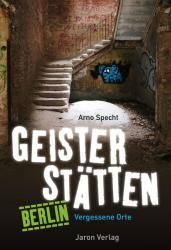 Geisterstätten Berlin - Arno Specht, Arno Specht, Babette Köhler, Adrian Specht (ISBN: 9783897737549)