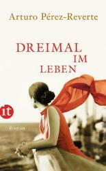 Dreimal im Leben - Arturo Pérez-Reverte, Petra Zickmann (ISBN: 9783458360247)