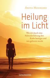 Heilung im Licht - Anita Moorjani, Susanne Kahn-Ackermann (ISBN: 9783442221073)