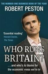 Who Runs Britain? - and Who's to Blame for the Economic Mess We're in (2008)