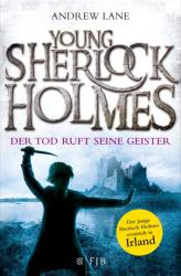 Young Sherlock Holmes 06. Der Tod ruft seine Geister - Der junge Sherlock Holmes ermittelt in Irland (ISBN: 9783596032235)