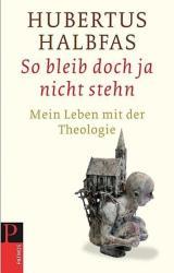 So bleib doch ja nicht stehn - Hubertus Halbfas (ISBN: 9783843606653)